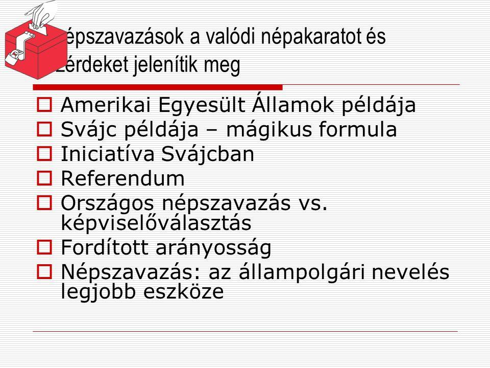  Népszavazások: növelhetik az ismereteket a feltett kérdésekről  Önszelekciós mechanizmus  Érdekcsoportok  Népszavazások megvalósítanák, vagy növelnék az állampolgári részvételt.