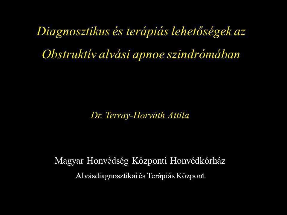 Diagnosztikus és terápiás lehetőségek az Obstruktív alvási apnoe szindrómában Magyar Honvédség Központi Honvédkórház Alvásdiagnosztikai és Terápiás Kö