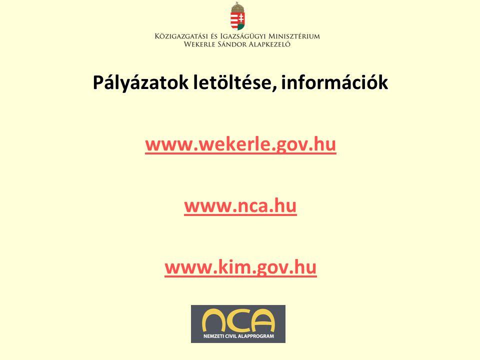 Pályázatok letöltése, információk www.wekerle.gov.hu www.nca.hu www.kim.gov.hu