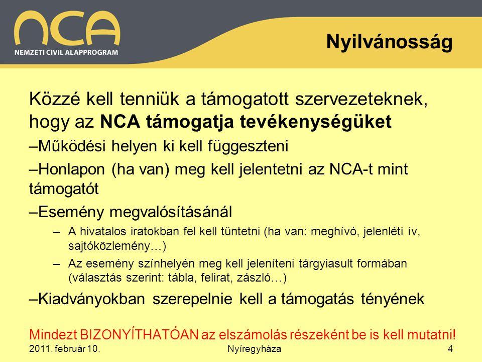 Nyilvánosság Közzé kell tenniük a támogatott szervezeteknek, hogy az NCA támogatja tevékenységüket –Működési helyen ki kell függeszteni –Honlapon (ha van) meg kell jelentetni az NCA-t mint támogatót –Esemény megvalósításánál –A hivatalos iratokban fel kell tüntetni (ha van: meghívó, jelenléti ív, sajtóközlemény…) –Az esemény színhelyén meg kell jeleníteni tárgyiasult formában (választás szerint: tábla, felirat, zászló…) –Kiadványokban szerepelnie kell a támogatás tényének Mindezt BIZONYÍTHATÓAN az elszámolás részeként be is kell mutatni.