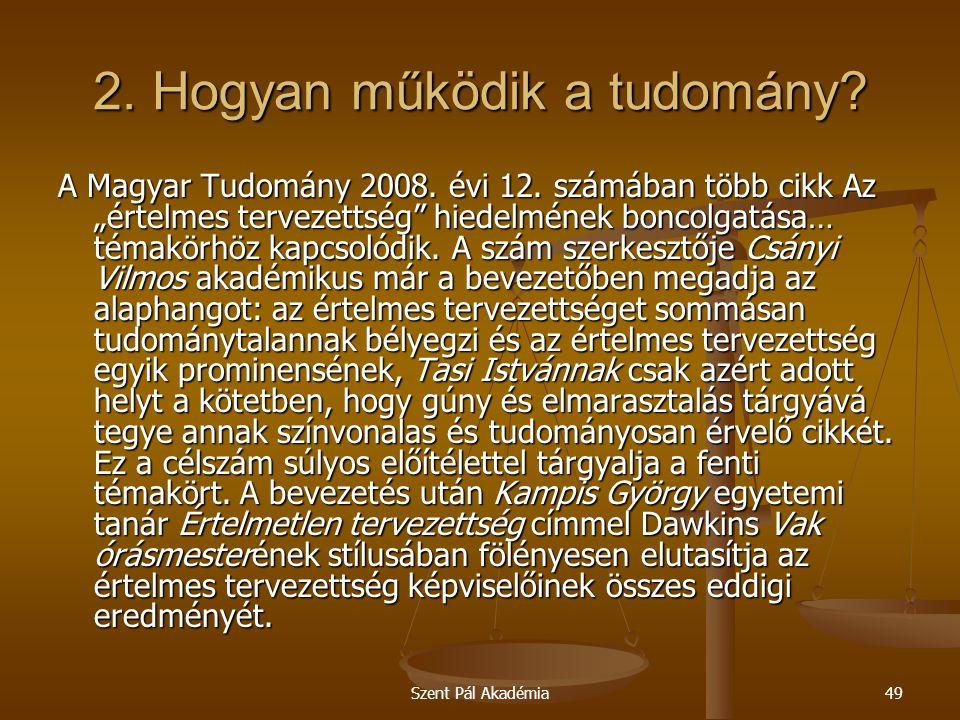 """Szent Pál Akadémia49 2. Hogyan működik a tudomány? A Magyar Tudomány 2008. évi 12. számában több cikk Az """"értelmes tervezettség"""" hiedelmének boncolgat"""