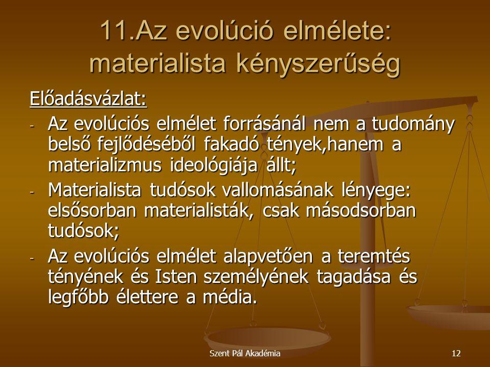 Szent Pál Akadémia12 11.Az evolúció elmélete: materialista kényszerűség Előadásvázlat: - Az evolúciós elmélet forrásánál nem a tudomány belső fejlődés
