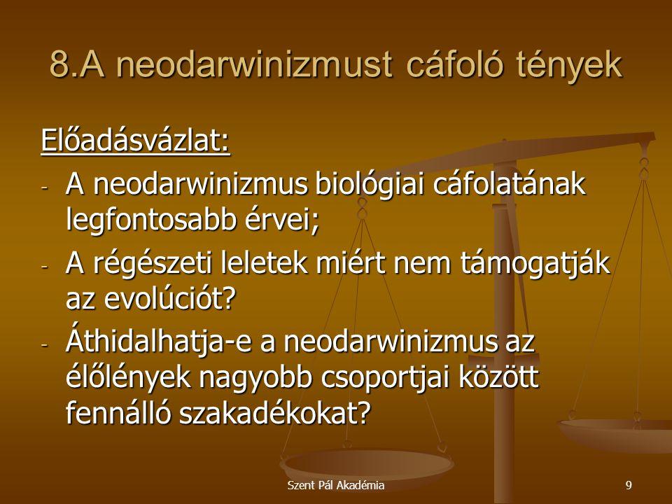 Szent Pál Akadémia9 8.A neodarwinizmust cáfoló tények Előadásvázlat: - A neodarwinizmus biológiai cáfolatának legfontosabb érvei; - A régészeti lelete