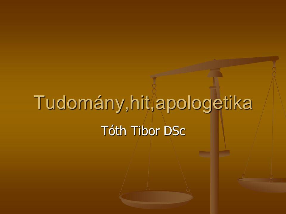 Tudomány,hit,apologetika Tóth Tibor DSc