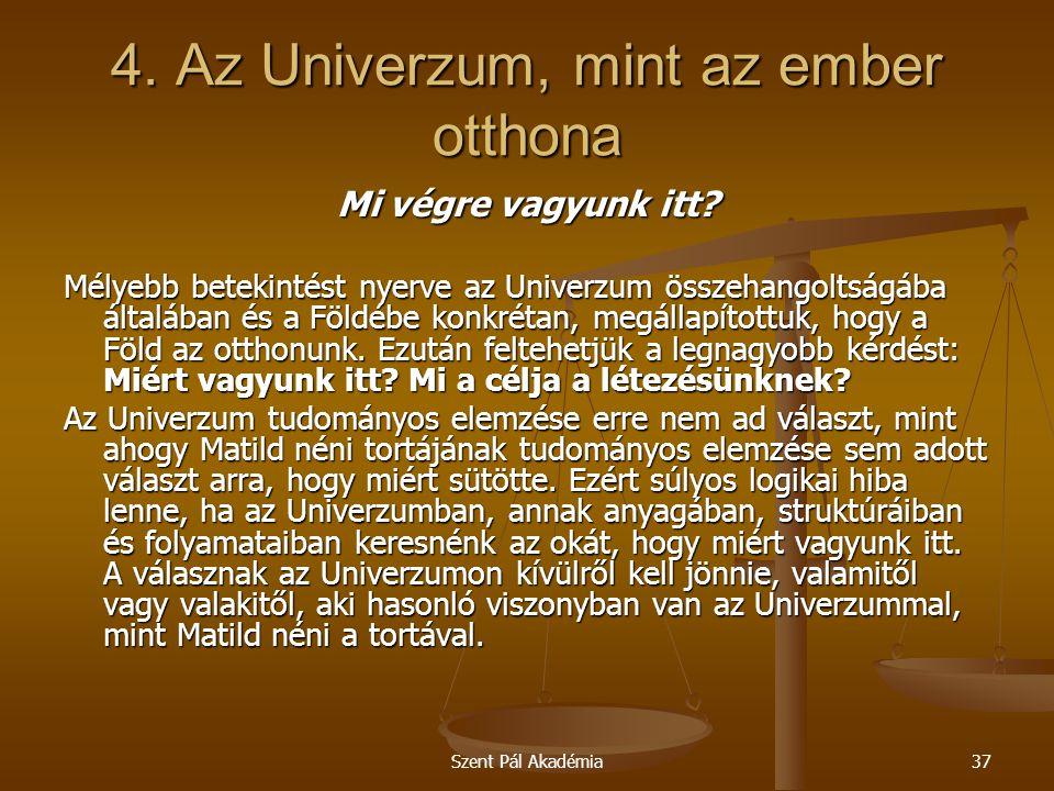 Szent Pál Akadémia37 4.Az Univerzum, mint az ember otthona Mi végre vagyunk itt.