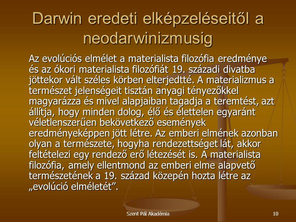 Szent Pál Akadémia10 Darwin eredeti elképzeléseitől a neodarwinizmusig Az evolúciós elmélet a materialista filozófia eredménye és az ókori materialist