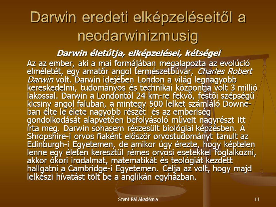 Szent Pál Akadémia11 Darwin eredeti elképzeléseitől a neodarwinizmusig Darwin életútja, elképzelései, kétségei Az az ember, aki a mai formájában megal