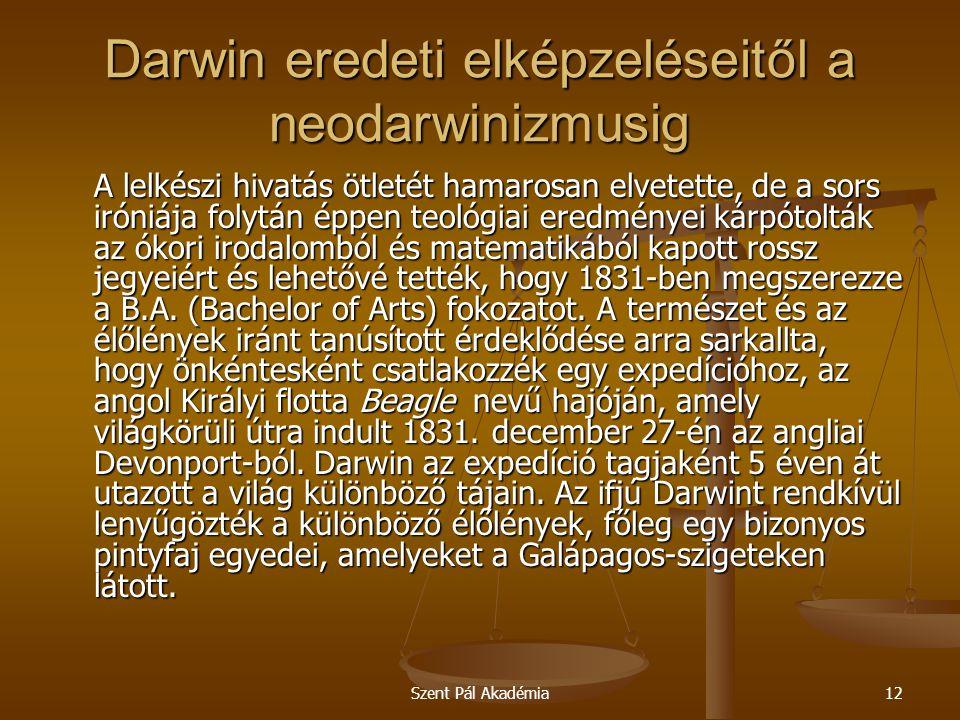 Szent Pál Akadémia12 Darwin eredeti elképzeléseitől a neodarwinizmusig A lelkészi hivatás ötletét hamarosan elvetette, de a sors iróniája folytán éppe
