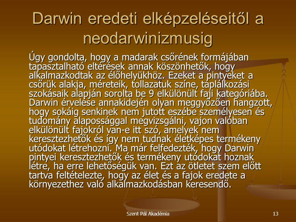 Szent Pál Akadémia13 Darwin eredeti elképzeléseitől a neodarwinizmusig Úgy gondolta, hogy a madarak csőrének formájában tapasztalható eltérések annak