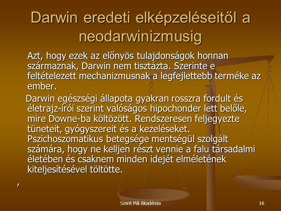 Szent Pál Akadémia16 Darwin eredeti elképzeléseitől a neodarwinizmusig Azt, hogy ezek az előnyös tulajdonságok honnan származnak, Darwin nem tisztázta