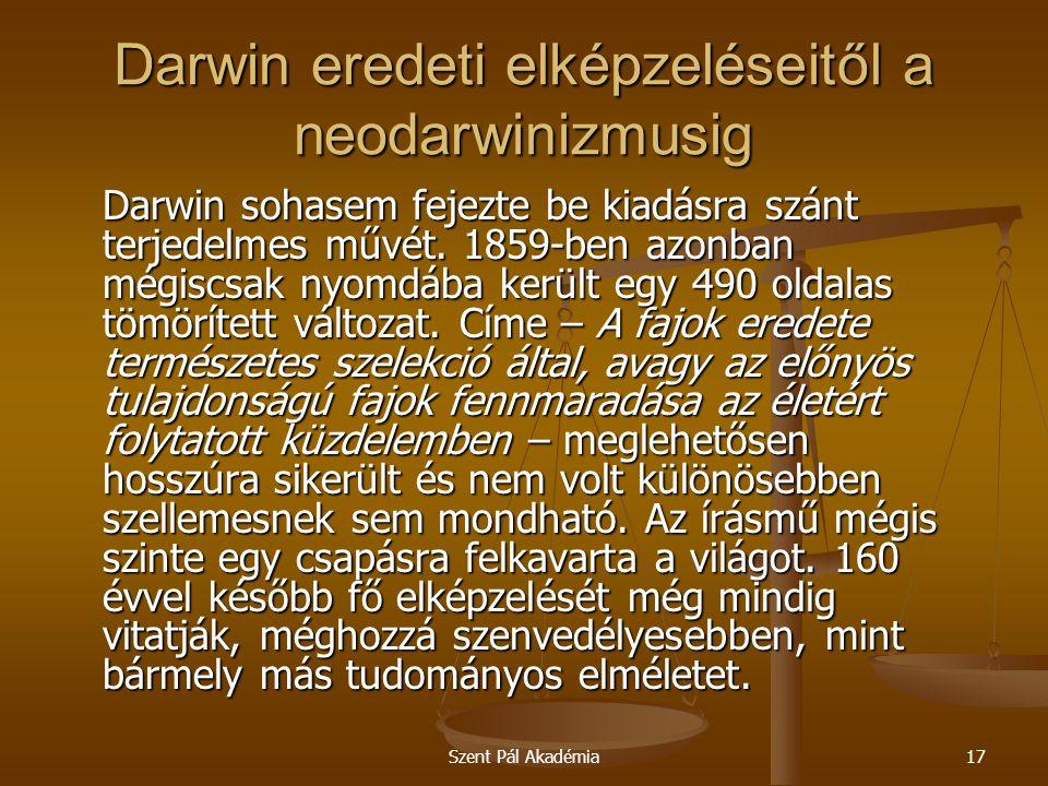 Szent Pál Akadémia17 Darwin eredeti elképzeléseitől a neodarwinizmusig Darwin sohasem fejezte be kiadásra szánt terjedelmes művét. 1859-ben azonban mé