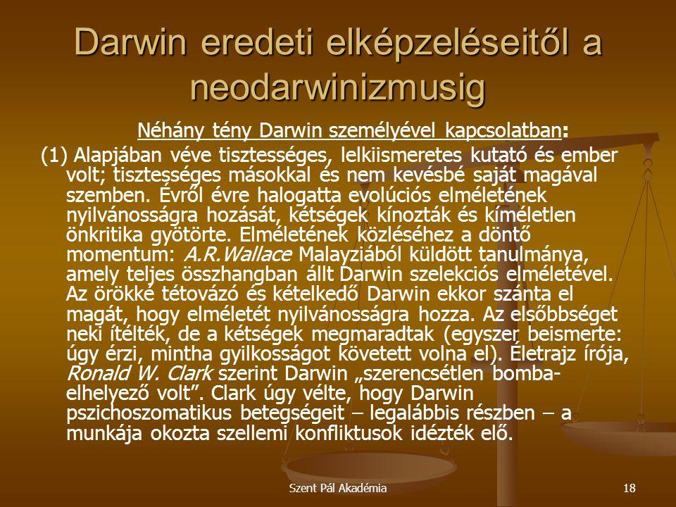 Szent Pál Akadémia18 Darwin eredeti elképzeléseitől a neodarwinizmusig Néhány tény Darwin személyével kapcsolatban: (1) Alapjában véve tisztességes, l