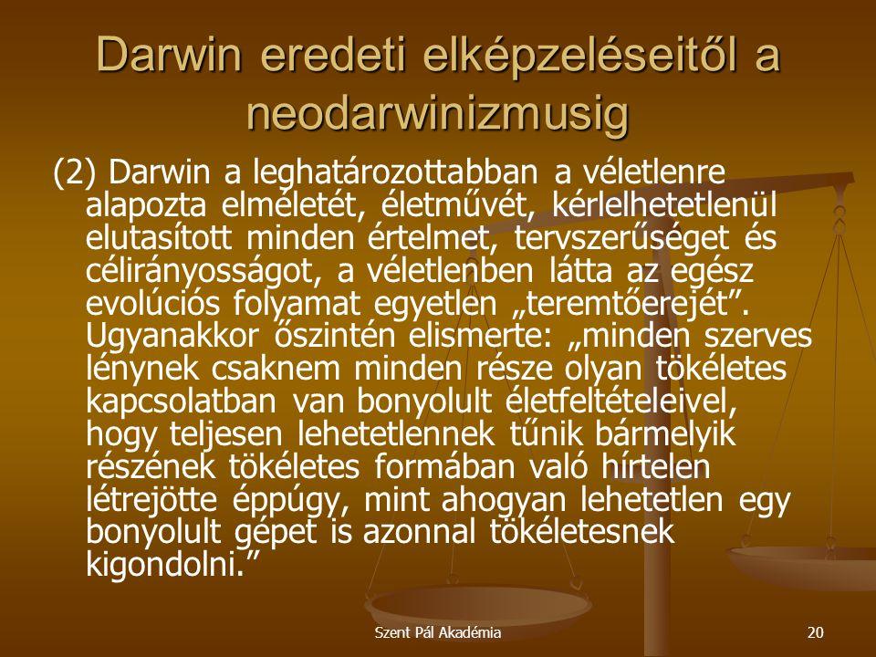 Szent Pál Akadémia20 Darwin eredeti elképzeléseitől a neodarwinizmusig (2) Darwin a leghatározottabban a véletlenre alapozta elméletét, életművét, kér