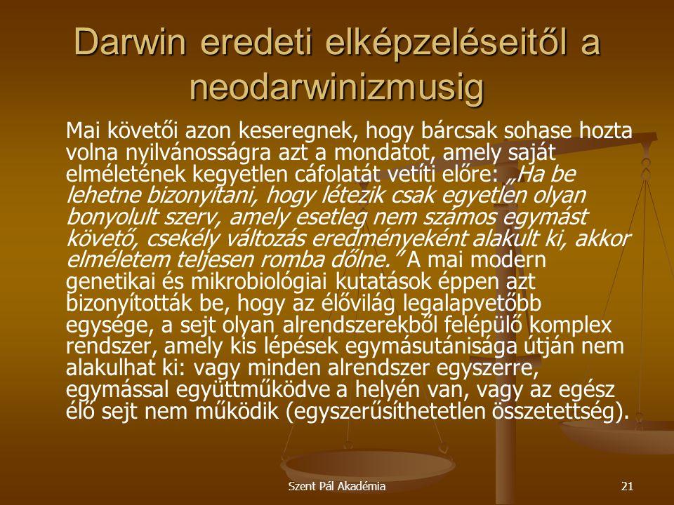 Szent Pál Akadémia21 Darwin eredeti elképzeléseitől a neodarwinizmusig Mai követői azon keseregnek, hogy bárcsak sohase hozta volna nyilvánosságra azt
