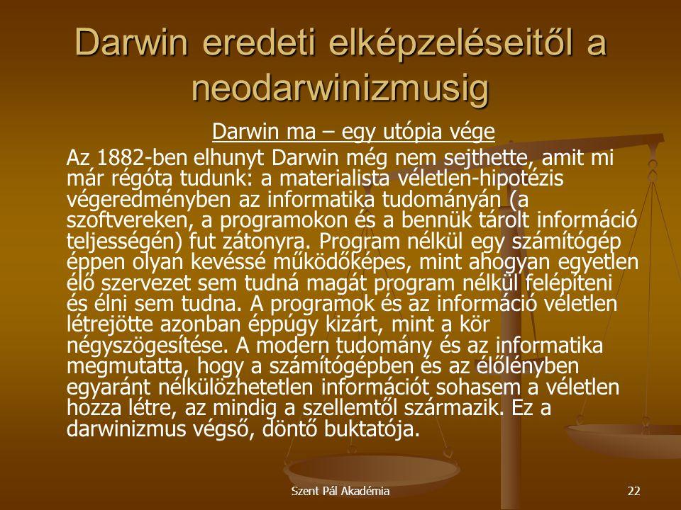 Szent Pál Akadémia22 Darwin eredeti elképzeléseitől a neodarwinizmusig Darwin ma – egy utópia vége Az 1882-ben elhunyt Darwin még nem sejthette, amit