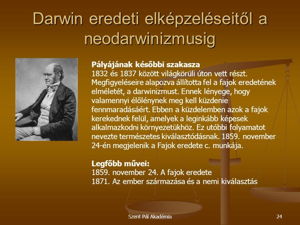 Szent Pál Akadémia24 Darwin eredeti elképzeléseitől a neodarwinizmusig Pályájának későbbi szakasza 1832 és 1837 között világkörüli úton vett részt. Me