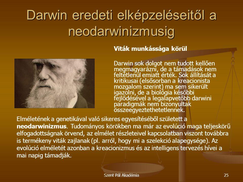 Szent Pál Akadémia25 Darwin eredeti elképzeléseitől a neodarwinizmusig Viták munkássága körül Darwin sok dolgot nem tudott kellően megmagyarázni, de a