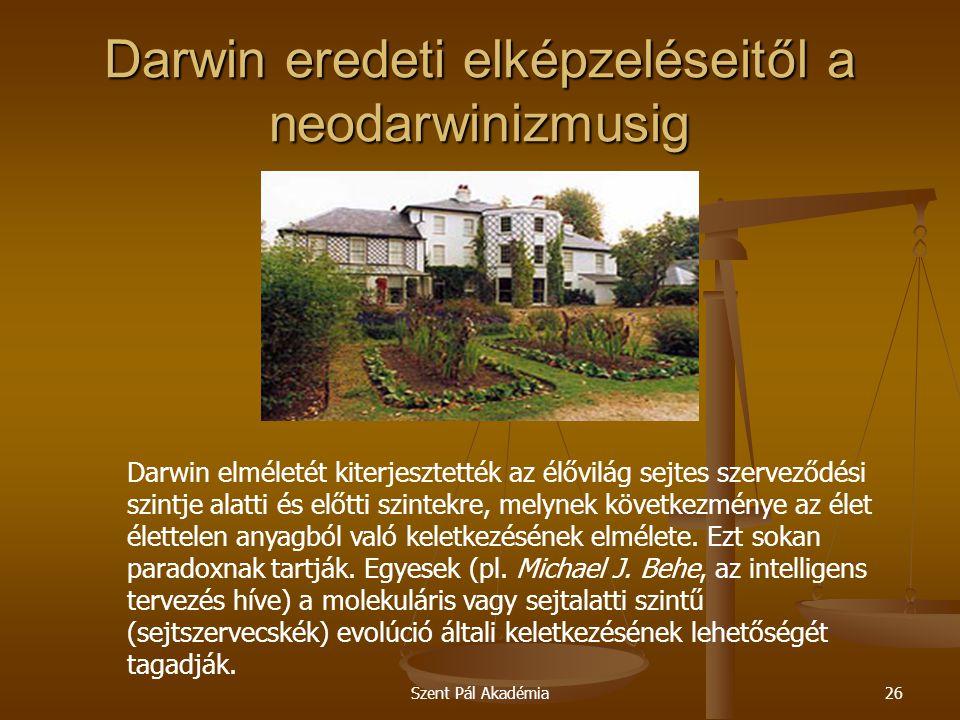 Szent Pál Akadémia26 Darwin eredeti elképzeléseitől a neodarwinizmusig Darwin elméletét kiterjesztették az élővilág sejtes szerveződési szintje alatti