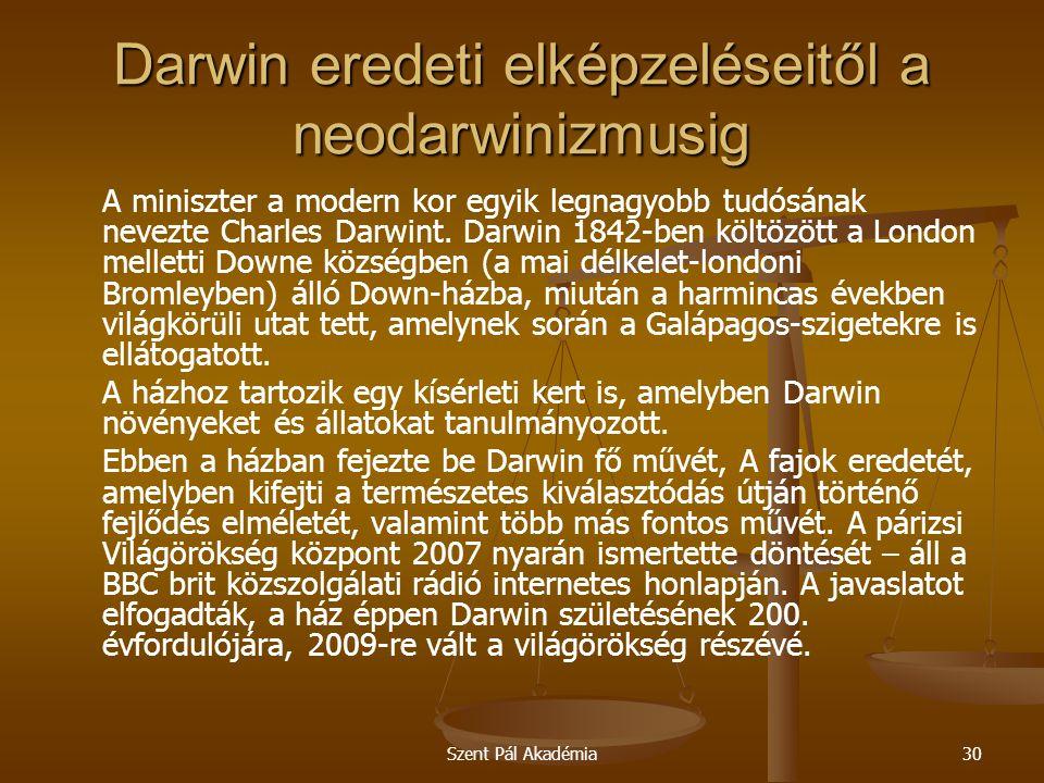 Szent Pál Akadémia30 Darwin eredeti elképzeléseitől a neodarwinizmusig A miniszter a modern kor egyik legnagyobb tudósának nevezte Charles Darwint. Da
