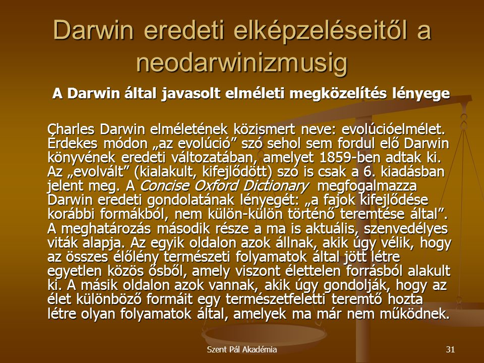 Szent Pál Akadémia31 Darwin eredeti elképzeléseitől a neodarwinizmusig A Darwin által javasolt elméleti megközelítés lényege Charles Darwin elméleténe