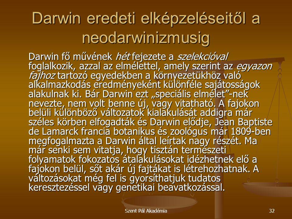 Szent Pál Akadémia32 Darwin eredeti elképzeléseitől a neodarwinizmusig Darwin fő művének hét fejezete a szelekcióval foglalkozik, azzal az elmélettel,