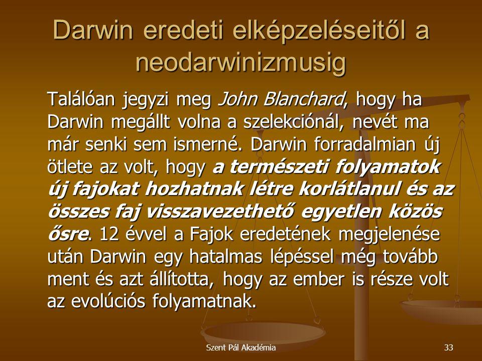 Szent Pál Akadémia33 Darwin eredeti elképzeléseitől a neodarwinizmusig Találóan jegyzi meg John Blanchard, hogy ha Darwin megállt volna a szelekciónál
