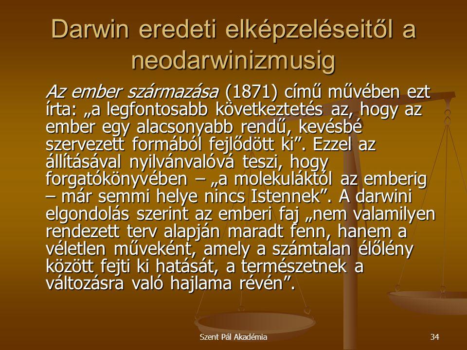 """Szent Pál Akadémia34 Darwin eredeti elképzeléseitől a neodarwinizmusig Az ember származása (1871) című művében ezt írta: """"a legfontosabb következtetés"""