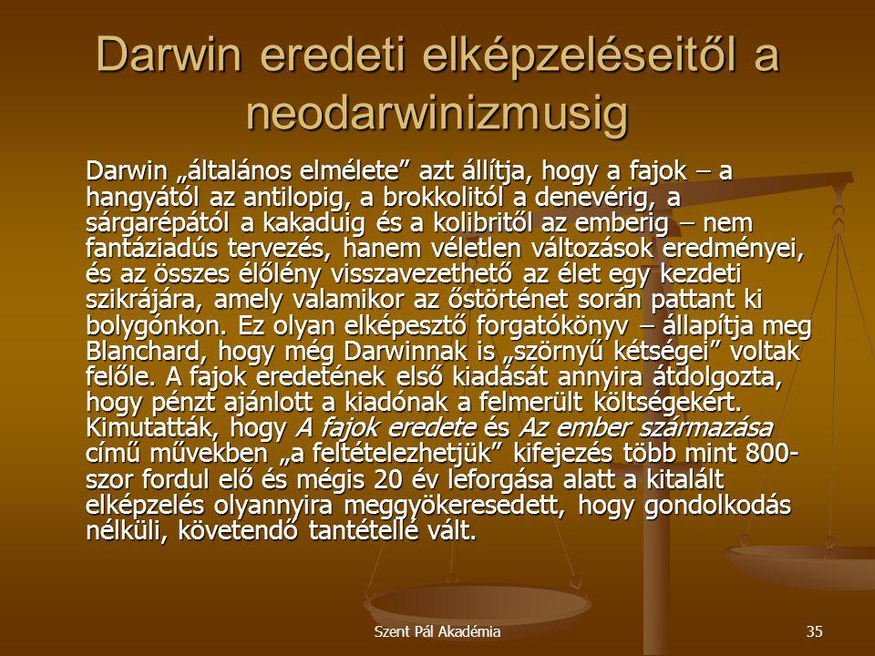"""Szent Pál Akadémia35 Darwin eredeti elképzeléseitől a neodarwinizmusig Darwin """"általános elmélete"""" azt állítja, hogy a fajok – a hangyától az antilopi"""