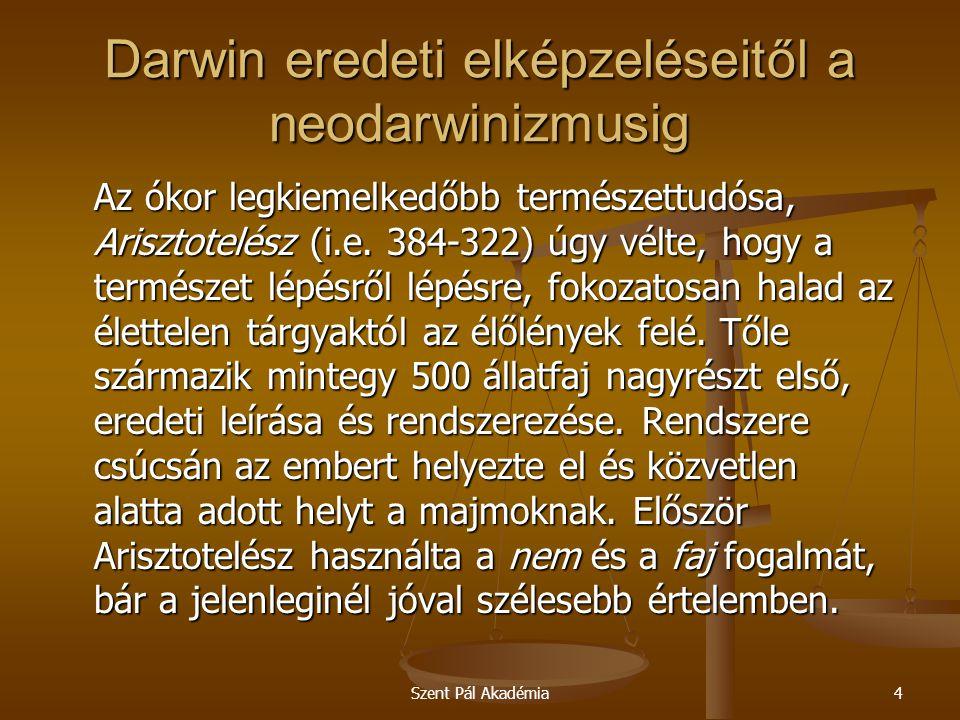 """Szent Pál Akadémia35 Darwin eredeti elképzeléseitől a neodarwinizmusig Darwin """"általános elmélete azt állítja, hogy a fajok – a hangyától az antilopig, a brokkolitól a denevérig, a sárgarépától a kakaduig és a kolibritől az emberig – nem fantáziadús tervezés, hanem véletlen változások eredményei, és az összes élőlény visszavezethető az élet egy kezdeti szikrájára, amely valamikor az őstörténet során pattant ki bolygónkon."""