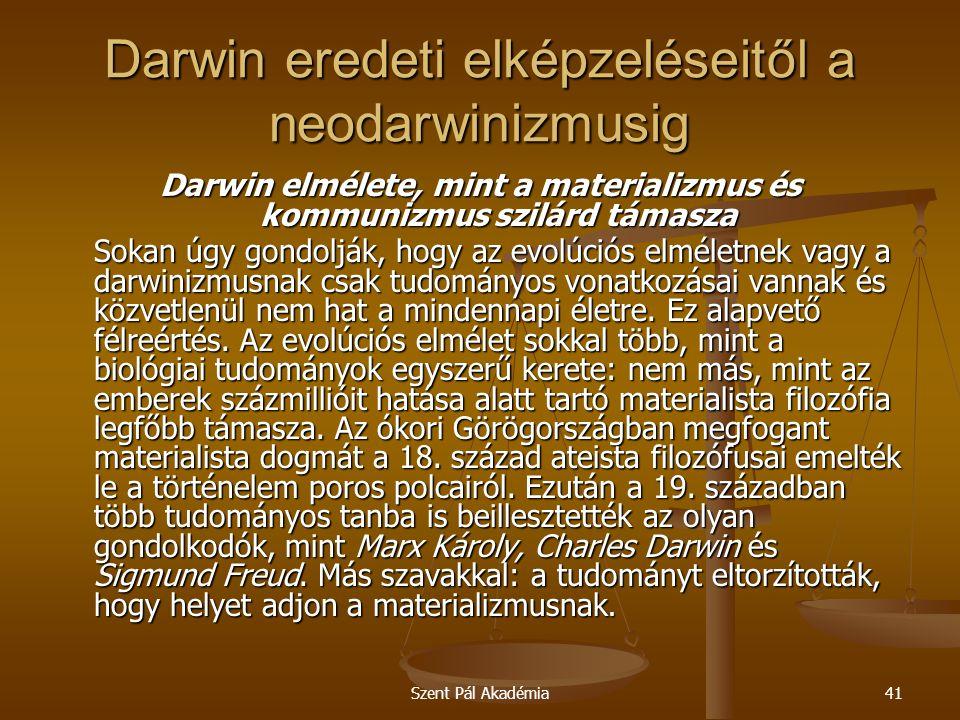 Szent Pál Akadémia41 Darwin eredeti elképzeléseitől a neodarwinizmusig Darwin elmélete, mint a materializmus és kommunizmus szilárd támasza Sokan úgy