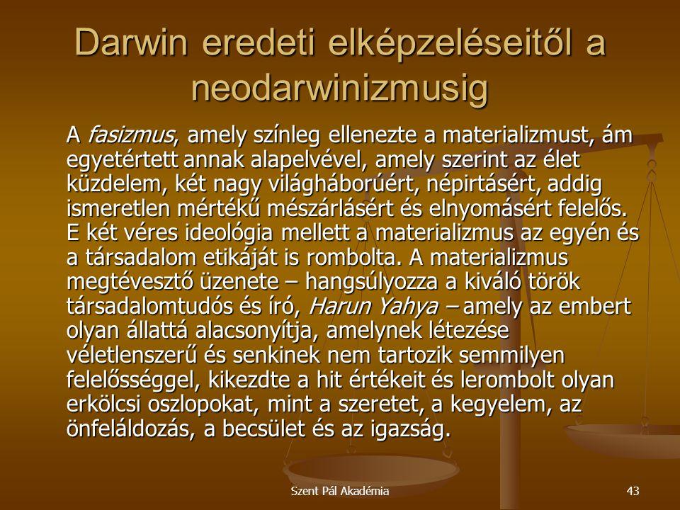 Szent Pál Akadémia43 Darwin eredeti elképzeléseitől a neodarwinizmusig A fasizmus, amely színleg ellenezte a materializmust, ám egyetértett annak alap