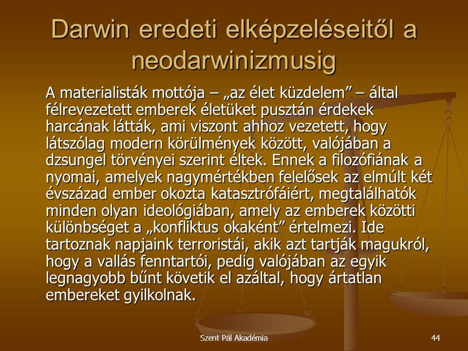 """Szent Pál Akadémia44 Darwin eredeti elképzeléseitől a neodarwinizmusig A materialisták mottója – """"az élet küzdelem"""" – által félrevezetett emberek élet"""