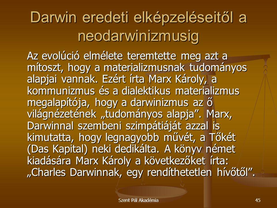 Szent Pál Akadémia45 Darwin eredeti elképzeléseitől a neodarwinizmusig Az evolúció elmélete teremtette meg azt a mítoszt, hogy a materializmusnak tudo