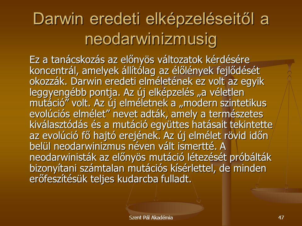 Szent Pál Akadémia47 Darwin eredeti elképzeléseitől a neodarwinizmusig Ez a tanácskozás az előnyös változatok kérdésére koncentrál, amelyek állítólag