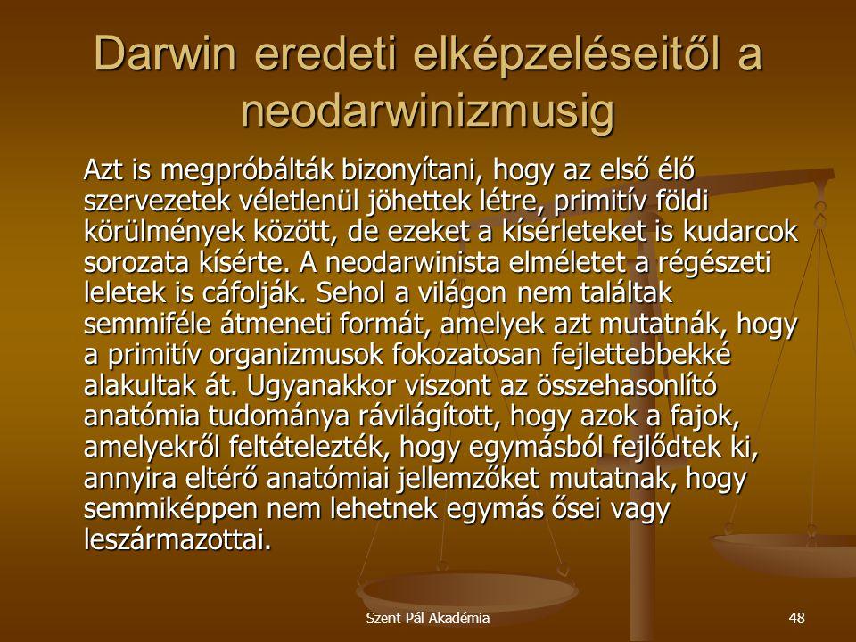 Szent Pál Akadémia48 Darwin eredeti elképzeléseitől a neodarwinizmusig Azt is megpróbálták bizonyítani, hogy az első élő szervezetek véletlenül jöhett