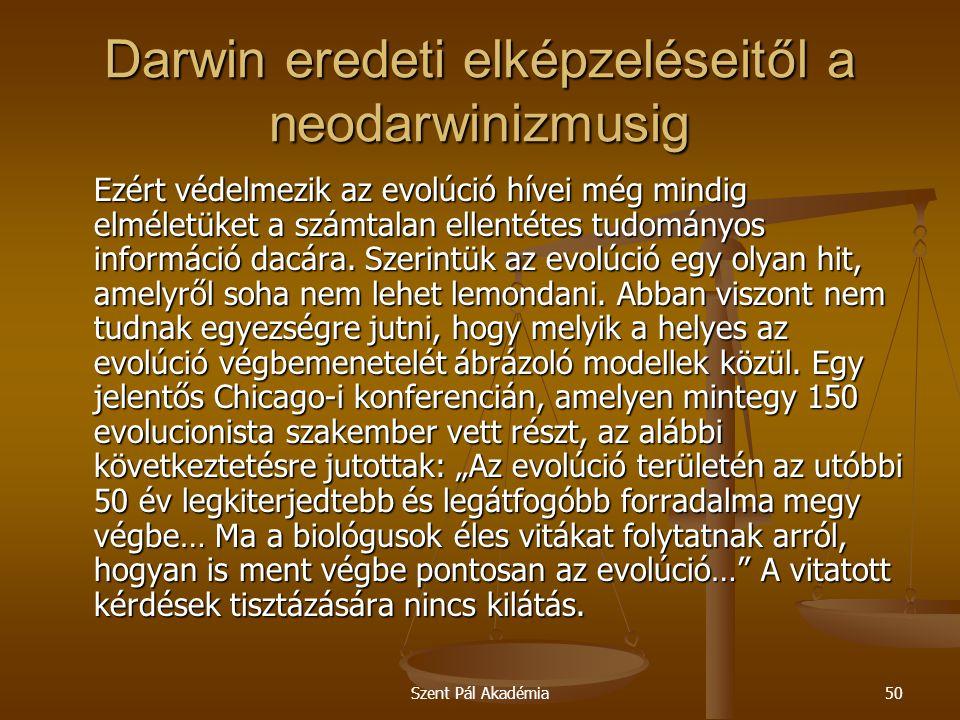 Szent Pál Akadémia50 Darwin eredeti elképzeléseitől a neodarwinizmusig Ezért védelmezik az evolúció hívei még mindig elméletüket a számtalan ellentéte