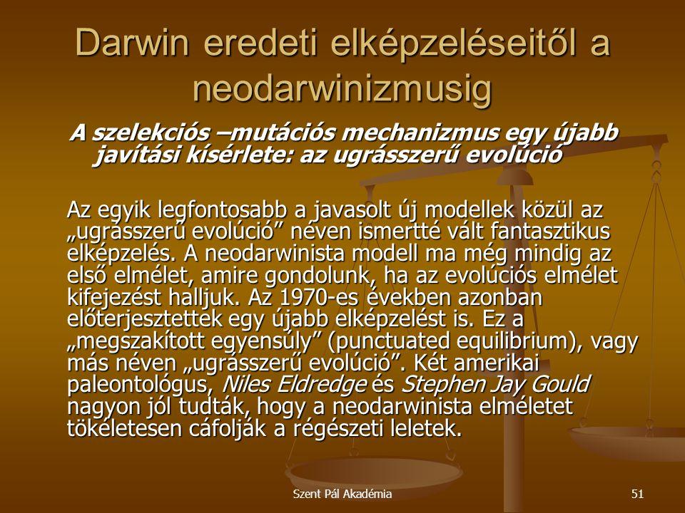 Szent Pál Akadémia51 Darwin eredeti elképzeléseitől a neodarwinizmusig A szelekciós –mutációs mechanizmus egy újabb javítási kísérlete: az ugrásszerű