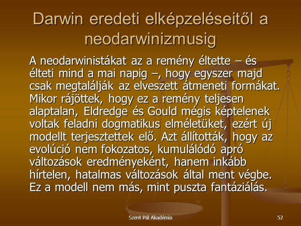Szent Pál Akadémia52 Darwin eredeti elképzeléseitől a neodarwinizmusig A neodarwinistákat az a remény éltette – és élteti mind a mai napig –, hogy egy