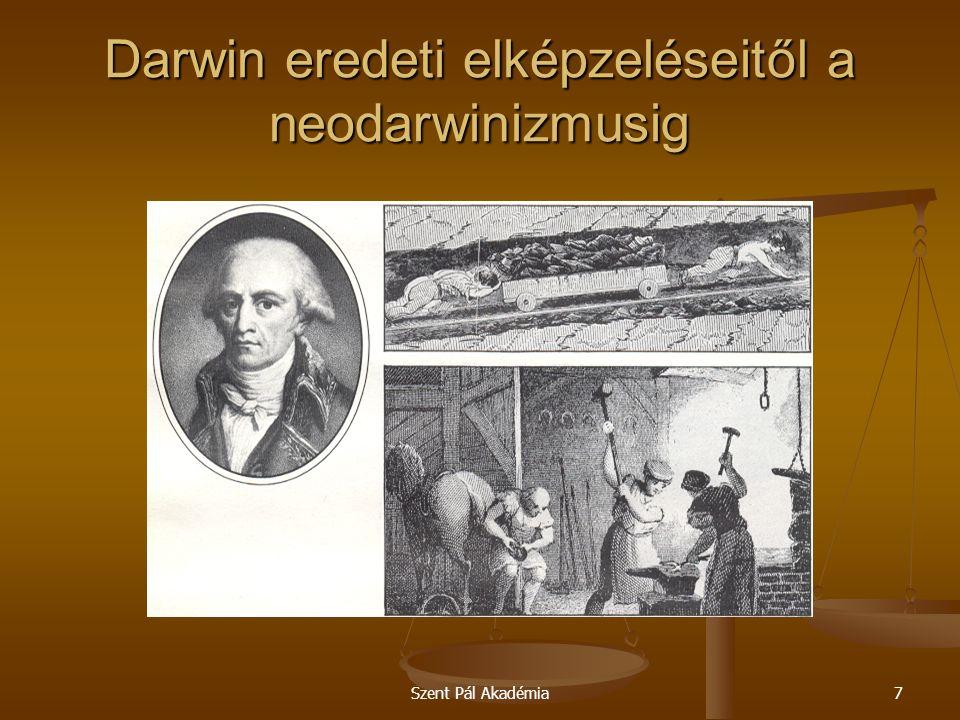 Szent Pál Akadémia38 Darwin eredeti elképzeléseitől a neodarwinizmusig Elméletének kidolgozása közben számos evolucionista biológus volt nagy hatással Darwinra, kiváltképpen Lamarck, aki szerint az élőlények átörökítették az életük során szerzett tulajdonságukat és így egyre fejlettebbé váltak.