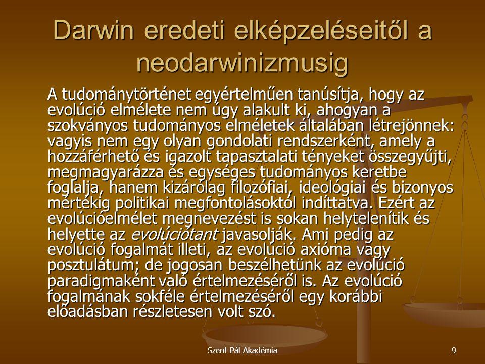 """Szent Pál Akadémia20 Darwin eredeti elképzeléseitől a neodarwinizmusig (2) Darwin a leghatározottabban a véletlenre alapozta elméletét, életművét, kérlelhetetlenül elutasított minden értelmet, tervszerűséget és célirányosságot, a véletlenben látta az egész evolúciós folyamat egyetlen """"teremtőerejét ."""