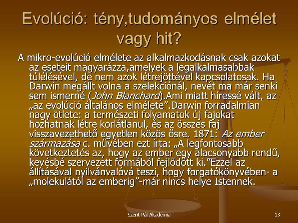 Szent Pál Akadémia13 Evolúció: tény,tudományos elmélet vagy hit? A mikro-evolúció elmélete az alkalmazkodásnak csak azokat az eseteit magyarázza,amely