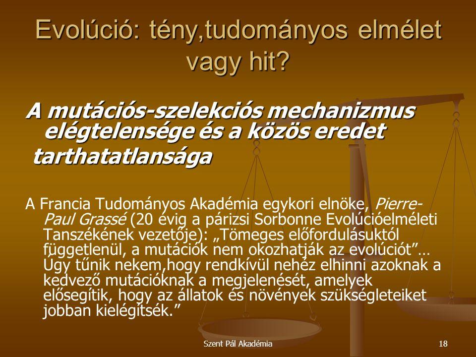 Szent Pál Akadémia18 Evolúció: tény,tudományos elmélet vagy hit? A mutációs-szelekciós mechanizmus elégtelensége és a közös eredet tarthatatlansága ta