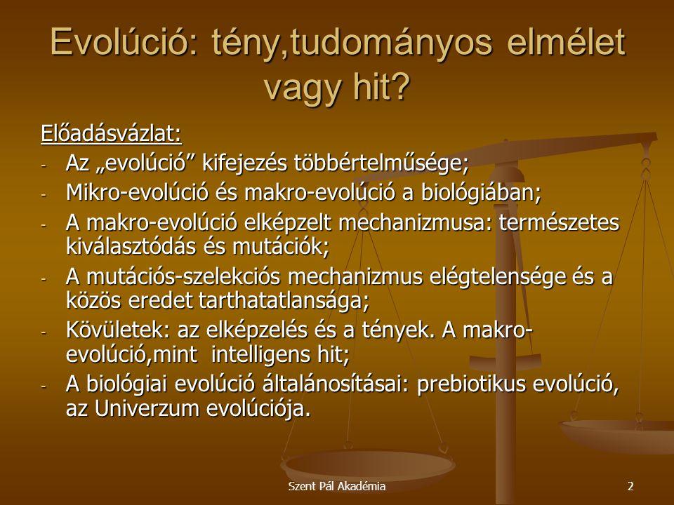 """Szent Pál Akadémia2 Előadásvázlat: - Az """"evolúció"""" kifejezés többértelműsége; - Mikro-evolúció és makro-evolúció a biológiában; - A makro-evolúció elk"""