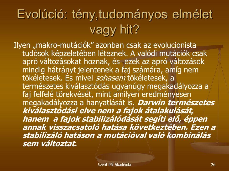 """Szent Pál Akadémia26 Evolúció: tény,tudományos elmélet vagy hit? Ilyen """"makro-mutációk"""" azonban csak az evolucionista tudósok képzeletében léteznek. A"""