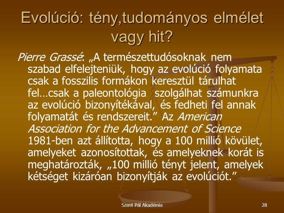 """Szent Pál Akadémia28 Evolúció: tény,tudományos elmélet vagy hit? Pierre Grassé: """"A természettudósoknak nem szabad elfelejteniük, hogy az evolúció foly"""
