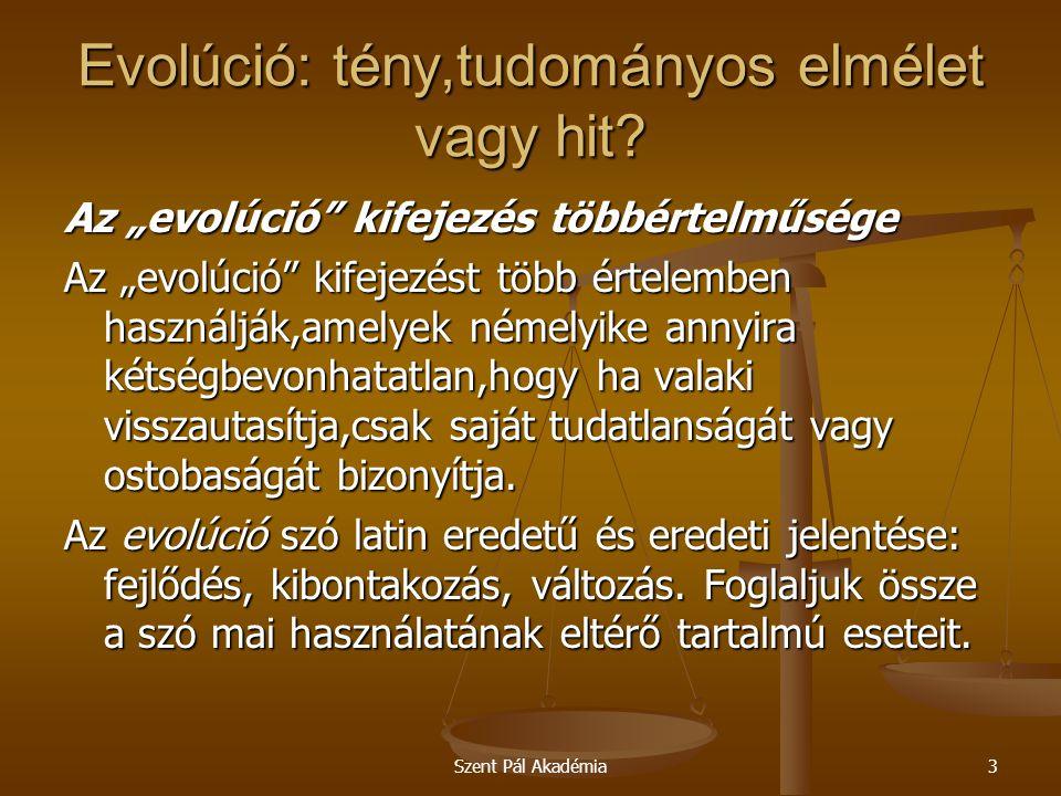 Szent Pál Akadémia14 Evolúció: tény,tudományos elmélet vagy hit.