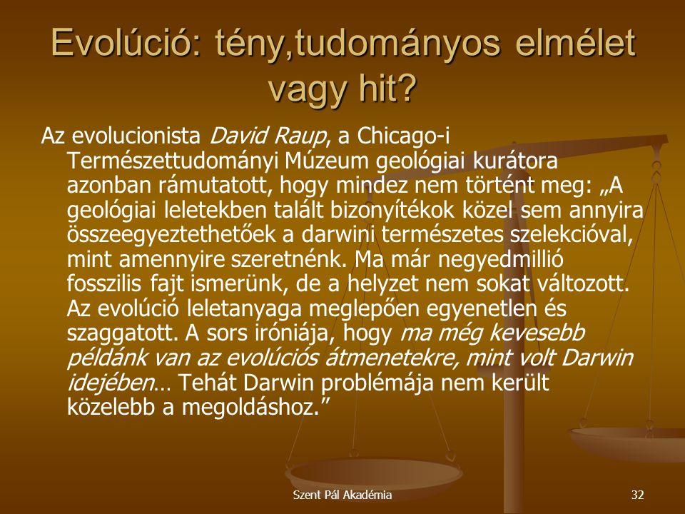 Szent Pál Akadémia32 Evolúció: tény,tudományos elmélet vagy hit? Az evolucionista David Raup, a Chicago-i Természettudományi Múzeum geológiai kurátora