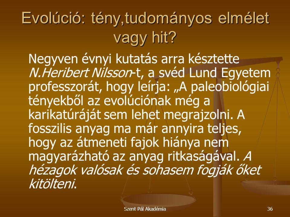 Szent Pál Akadémia36 Evolúció: tény,tudományos elmélet vagy hit? Negyven évnyi kutatás arra késztette N.Heribert Nilsson-t, a svéd Lund Egyetem profes