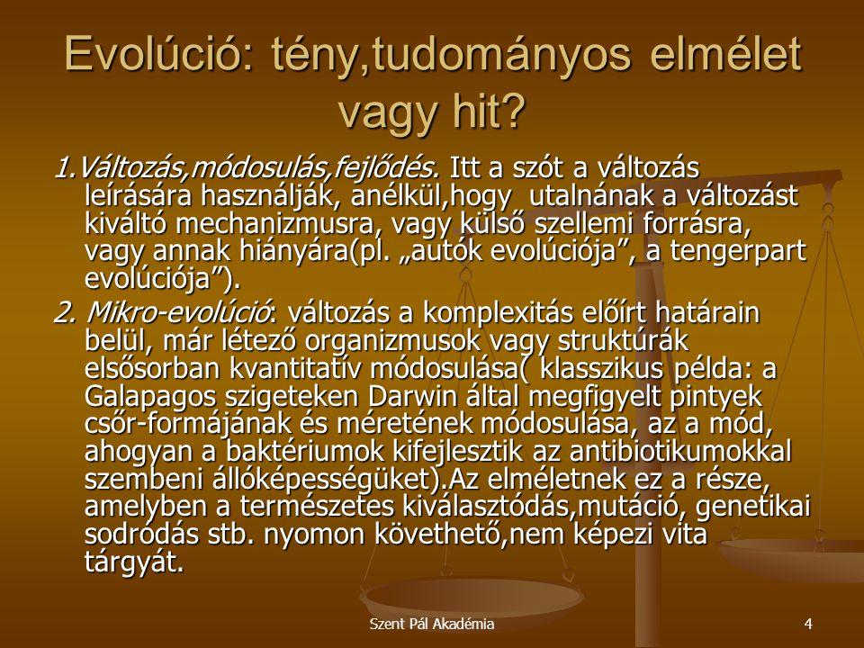 Szent Pál Akadémia4 Evolúció: tény,tudományos elmélet vagy hit? 1.Változás,módosulás,fejlődés. Itt a szót a változás leírására használják, anélkül,hog