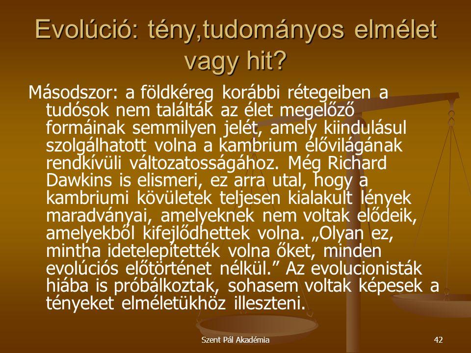 Szent Pál Akadémia42 Evolúció: tény,tudományos elmélet vagy hit? Másodszor: a földkéreg korábbi rétegeiben a tudósok nem találták az élet megelőző for